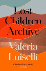 Lost Children Archive | Valeria Luiselli |