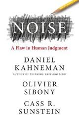 Noise   Kahneman, Daniel ; Sibony, Olivier ; Sunstein, Cass R.  