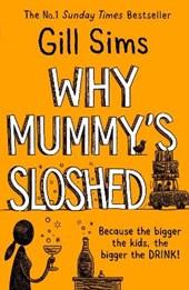 Why Mummy's Sloshed
