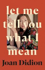 Let Me Tell You What I Mean | Joan Didion |