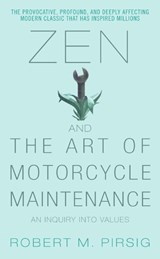 Zen and the art of motorcycle maintenance | Robert M. Pirsig |