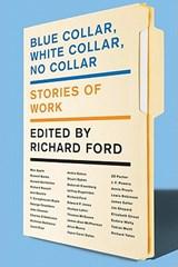 Blue Collar, White Collar, No Collar   Richard Ford  