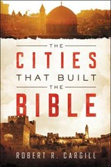 The Cities That Built the Bible | Robert R. Cargill | 9780062366740