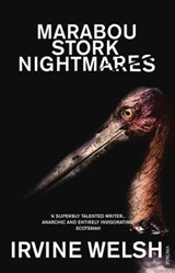 Marabou Stork Nightmares | Irvine Welsh |