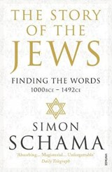 Story of the jews: finding the words 1000bce-1492ce | Schama, Simon, Cbe |