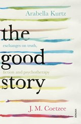 Good story: exchanges on truth, fiction and psychotherapy | J M Coetzee |