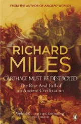 Carthage must be destroyed: the rise and fall of an ancient civilization | Richard Miles |