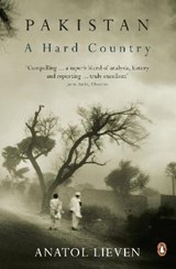 Pakistan: A Hard Country | Anatol Lieven |