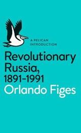Revolutionary russia, 1891-1991 | Orlando Figes |