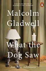 What the dog saw | Malcolm Gladwell |