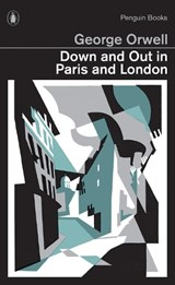 Down and Out in Paris and London   George Orwell  