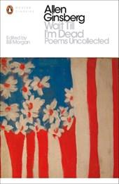 Wait till i'm dead: poems uncollected
