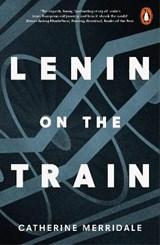 Lenin on the train | Catherine Merridale |