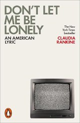 Don't Let Me Be Lonely | Claudia Rankine |