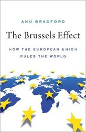 Brussels effect: how the european union rules the world