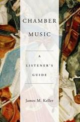 Chamber Music | Keller, James (program Annotator, Program Annotator, New York Philharmonic, San Francisco Symphony) |