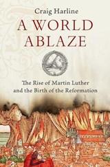 A World Ablaze | Harline, Craig, PhD (professor of History, Professor of History, Brigham Young University) |