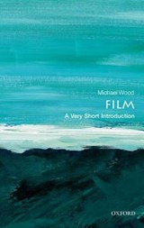 Film: A Very Short Introduction   Wood, Michael (charles Barnwell Start Professor of English and Professor of Comparative Literature, Princeton University)  
