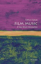 Film Music: A Very Short Introduction   Kalinak, Kathryn (professor of English and Film Studies, Professor of English and Film Studies, Rhode Island College)  