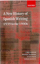 New History of Spanish Writing  1939 to the 1990s