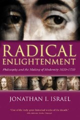 Radical Enlightenment | Israel, Professor Jonathan I. (professor in the School of Historical Studies, Professor in the School of Historical Studies, Institute for Advanced Study, Princeton) |
