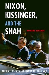 Nixon, Kissinger, and the Shah | Roham (assistant Professor Of International History, Assistant Professor of International History, London School of Economics and Political Science) Alvandi |