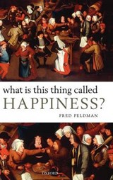 What Is This Thing Called Happiness? | Fred (university of Massachusetts at Amherst) Feldman |