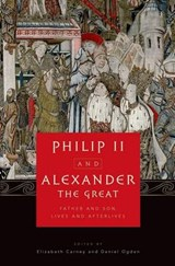 Philip II and Alexander the Great   Carney, Elizabeth (professor of History at Clemson University) ; Ogden, Daniel (professor of Ancient History, University of Exeter)  