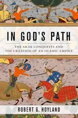 In God's Path | Hoyland, Robert G. (professor of Late Antique and Early Islamic Middle Eastern History, Professor of Late Antique and Early Islamic Middle Eastern History, Institute for the Study of the Ancient World, Nyu) |