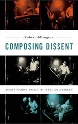 Composing Dissent | Adlington, Robert (associate Professor, Associate Professor, University of Nottingham) |