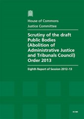 Scrutiny of the Draft Public Bodies (Abolition of Administrative Justice and Tribunals Council) Order 2013