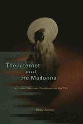 The Internet and the Madonna - Religious Visionary  Experience on the Web