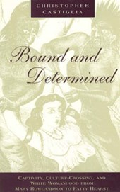 Bound & Determined - Captivity, Culture-Crossing, & White Womanhood from Mary Rowlandson to Patty Hearst (Paper)