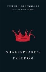 Shakespeare's Freedom | Stephen Greenblatt |