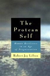 The Protean Self - Human Resilience in an Age of Fragmentation