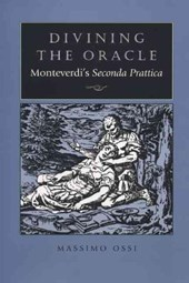 Divining the Oracle - Monteverdi's Seconda Prattica