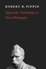 Nietzsche, Psychology, and First Philosophy | Robert B. Pippin |
