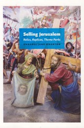 Selling Jerusalem - Relics, Replicas, Theme Parks