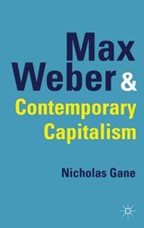 Max Weber and Contemporary Capitalism | Nicholas Gane |