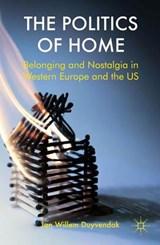 The Politics of Home   Jan Willem Duyvendak  