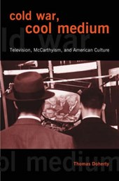 Cold War, Cool Medium - Television, McCarthyism, and Americn Culture