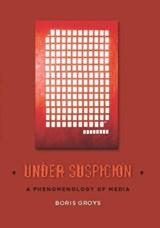 Under Suspicion | Boris (professor Fur Kunstwissenschaft, Philosophie und Medientheorie, Staatliche Hochschule fur Gestaltung Kahrlruhe) Groys |