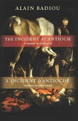 The Incident at Antioch / L'Incident d'Antioche | Alain Badiou ; Susan Spitzer |