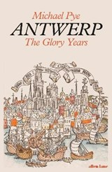 Antwerp: the glory years   Michael Pye  