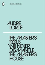 The Master's Tools Will Never Dismantle the Master's House | Audre Lorde |
