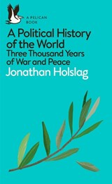 Political history of the world: three thousand years of war and peace   Jonathan Holslag  