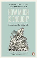 How Much is Enough? | Skidelsky, Edward ; Skidelsky, Robert |