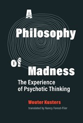 PHILOSOPHY OF MADNESS: THE EXPERIENCE OF PSYCHOTIC THINKING