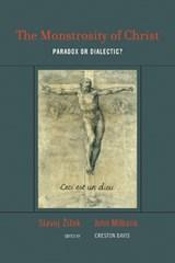 The Monstrosity of Christ | Zizek, Slavoj (professor, European Graduate School) ; Milbank, John (burgage Hill Cottage) |