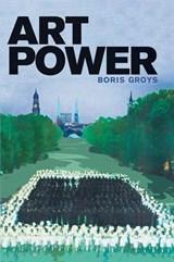Art Power   Groys, Boris (global Distinguished Professor, New York University)  